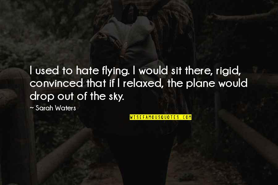 The Sky Quotes By Sarah Waters: I used to hate flying. I would sit