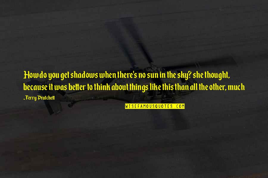 The Sky Quotes By Terry Pratchett: How do you get shadows when there's no
