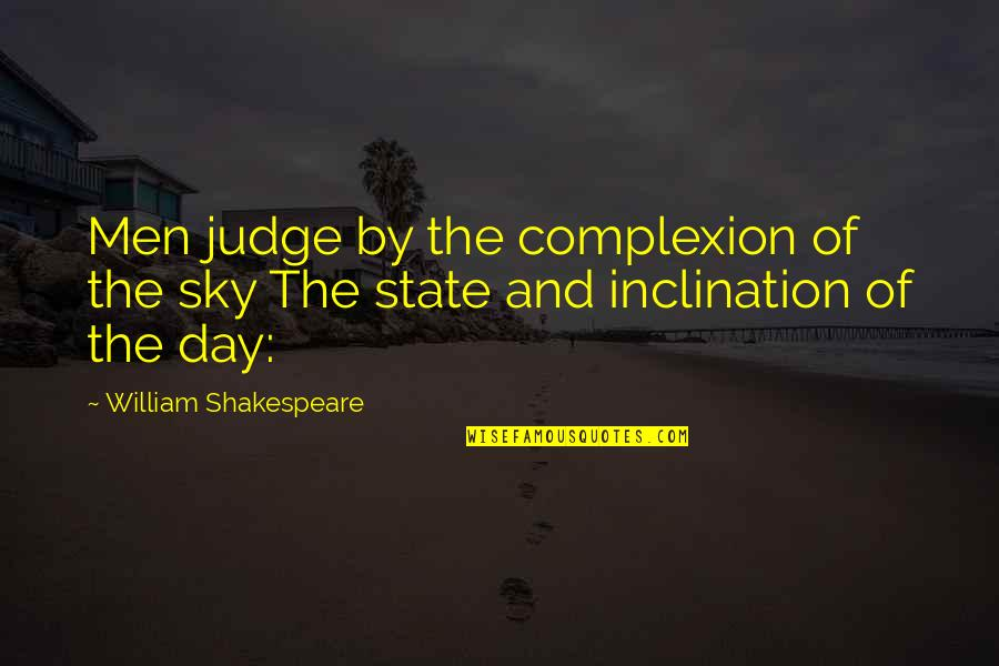 The Sky Quotes By William Shakespeare: Men judge by the complexion of the sky
