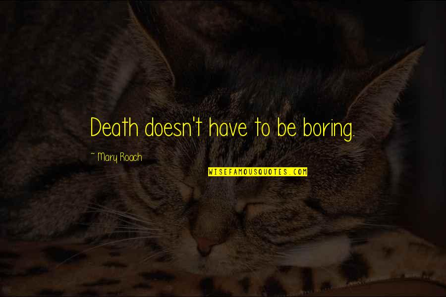 The Soul Of The World In The Alchemist Quotes By Mary Roach: Death doesn't have to be boring.
