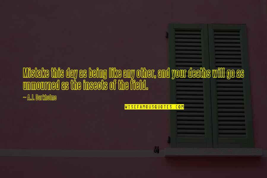 The Special Day Quotes By A.J. Darkholme: Mistake this day as being like any other,
