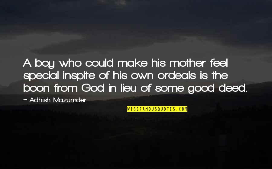 The Special Day Quotes By Adhish Mazumder: A boy who could make his mother feel