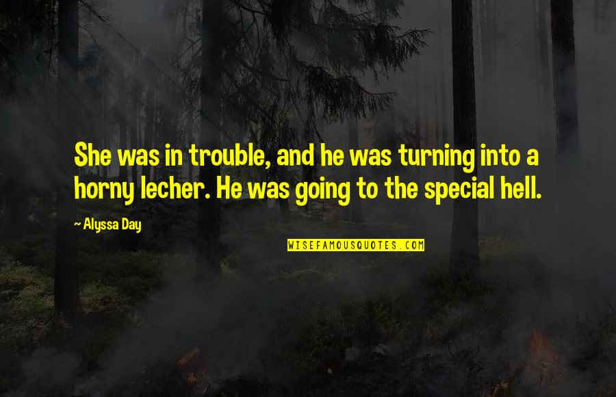 The Special Day Quotes By Alyssa Day: She was in trouble, and he was turning