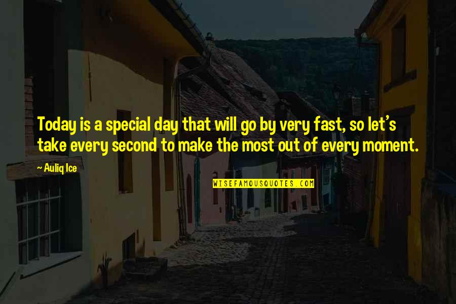 The Special Day Quotes By Auliq Ice: Today is a special day that will go