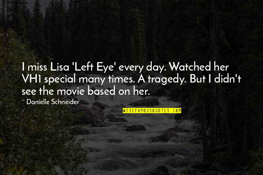 The Special Day Quotes By Danielle Schneider: I miss Lisa 'Left Eye' every day. Watched