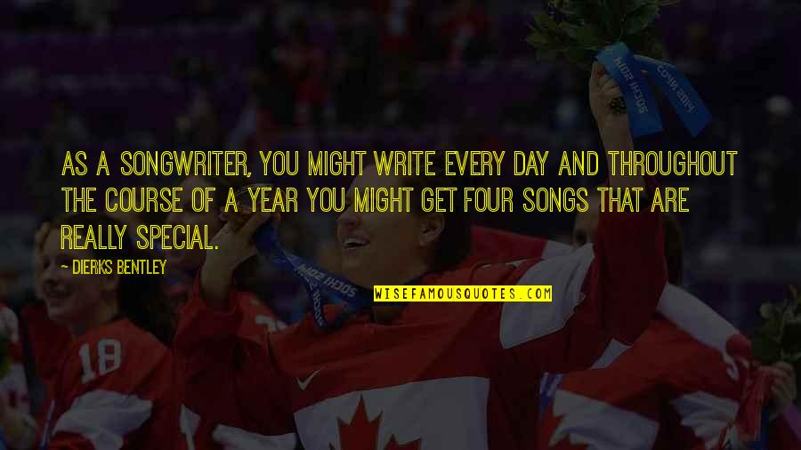 The Special Day Quotes By Dierks Bentley: As a songwriter, you might write every day