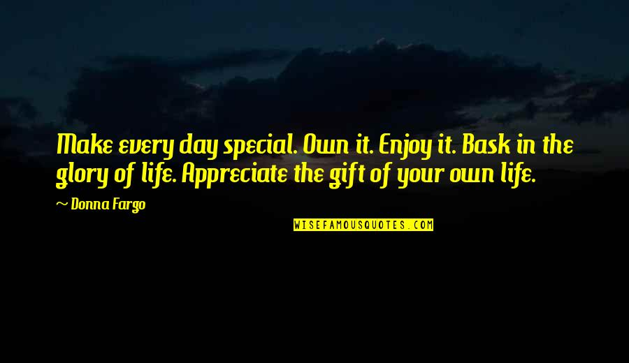 The Special Day Quotes By Donna Fargo: Make every day special. Own it. Enjoy it.