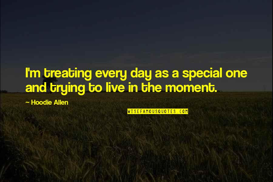 The Special Day Quotes By Hoodie Allen: I'm treating every day as a special one