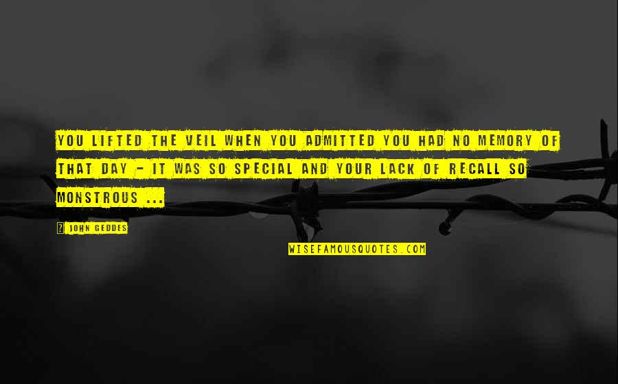 The Special Day Quotes By John Geddes: You lifted the veil when you admitted you