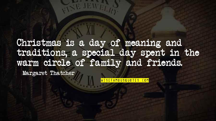 The Special Day Quotes By Margaret Thatcher: Christmas is a day of meaning and traditions,