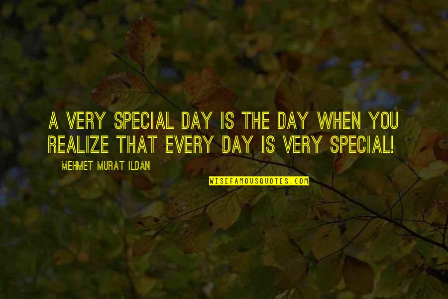 The Special Day Quotes By Mehmet Murat Ildan: A very special day is the day when