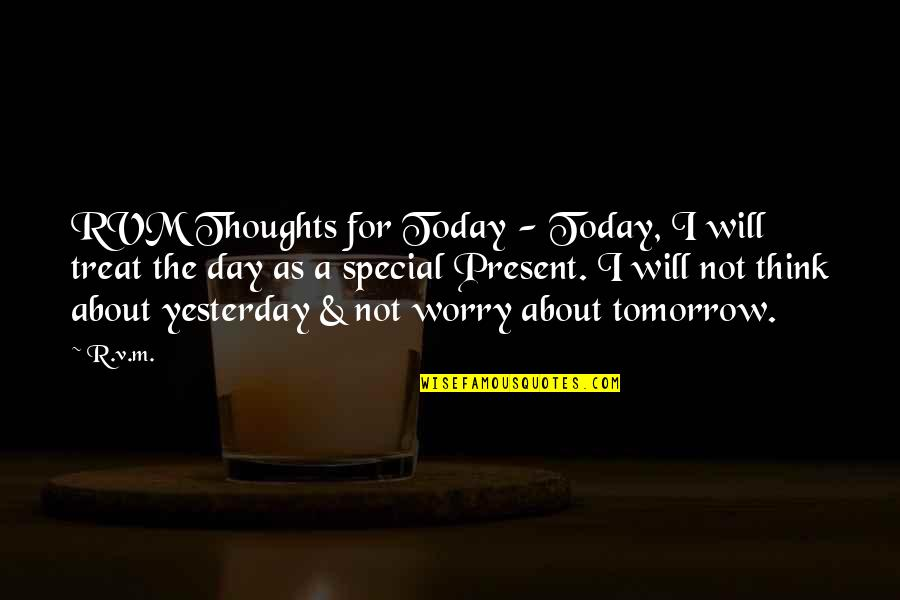 The Special Day Quotes By R.v.m.: RVM Thoughts for Today - Today, I will