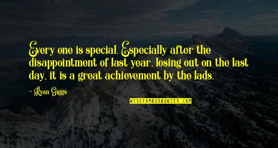 The Special Day Quotes By Ryan Giggs: Every one is special. Especially after the disappointment