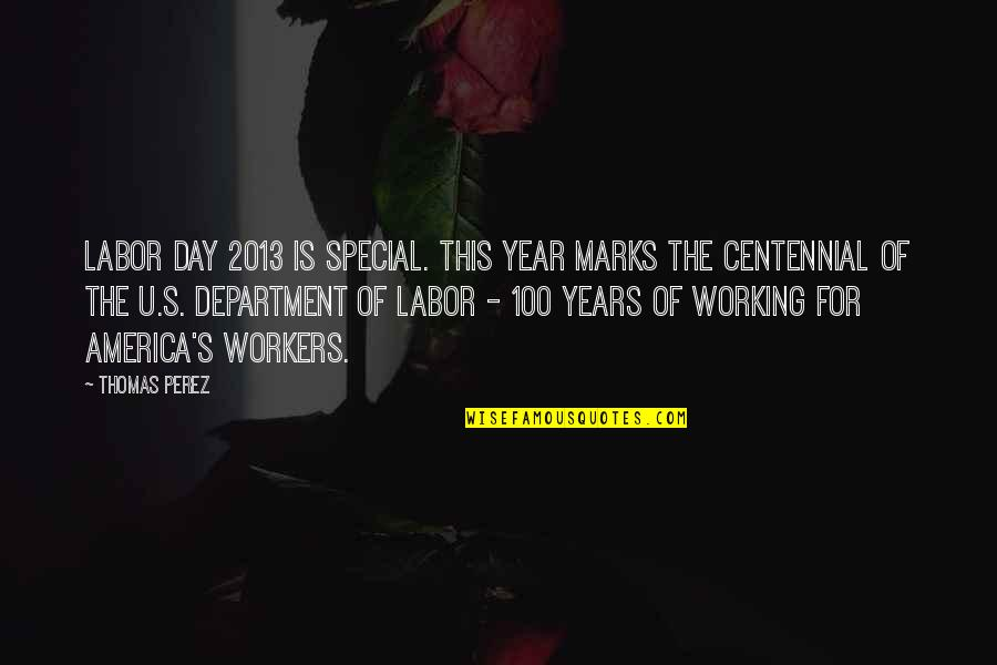 The Special Day Quotes By Thomas Perez: Labor Day 2013 is special. This year marks