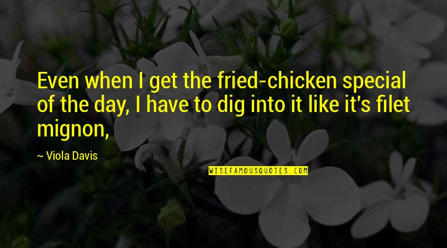 The Special Day Quotes By Viola Davis: Even when I get the fried-chicken special of