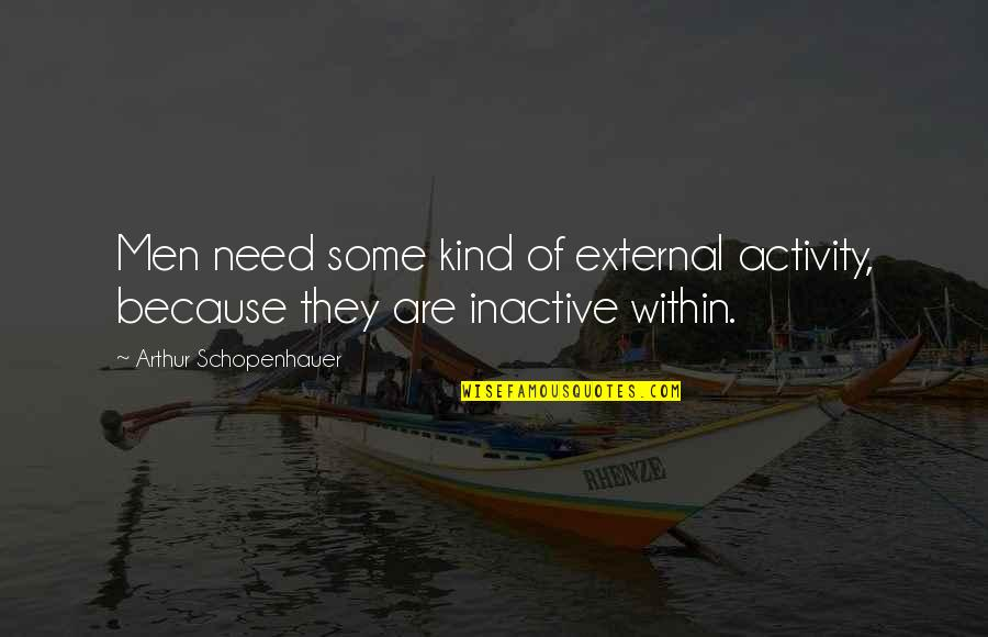 The Springbok Tour Quotes By Arthur Schopenhauer: Men need some kind of external activity, because