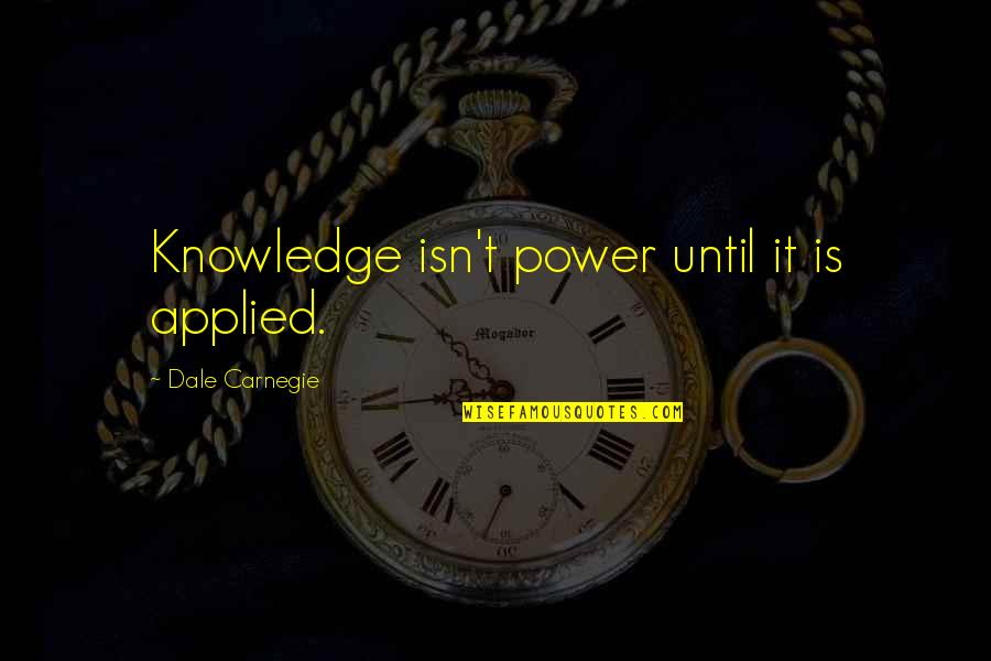 The Stars Tumblr Quotes By Dale Carnegie: Knowledge isn't power until it is applied.
