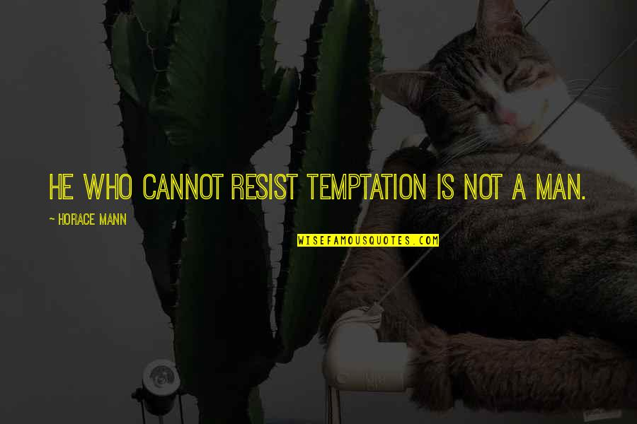 The Stars Tumblr Quotes By Horace Mann: He who cannot resist temptation is not a