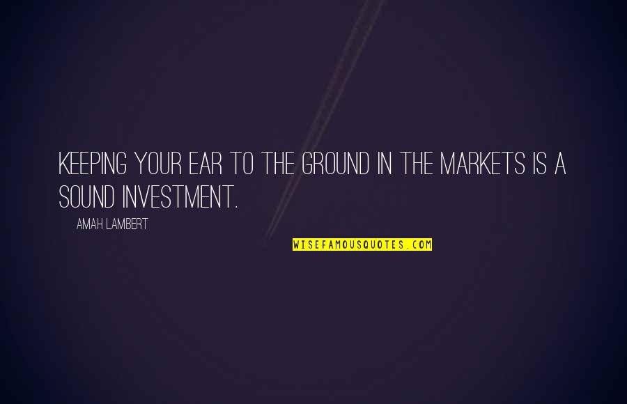 The Stock Market Quotes By Amah Lambert: Keeping your ear to the ground in the