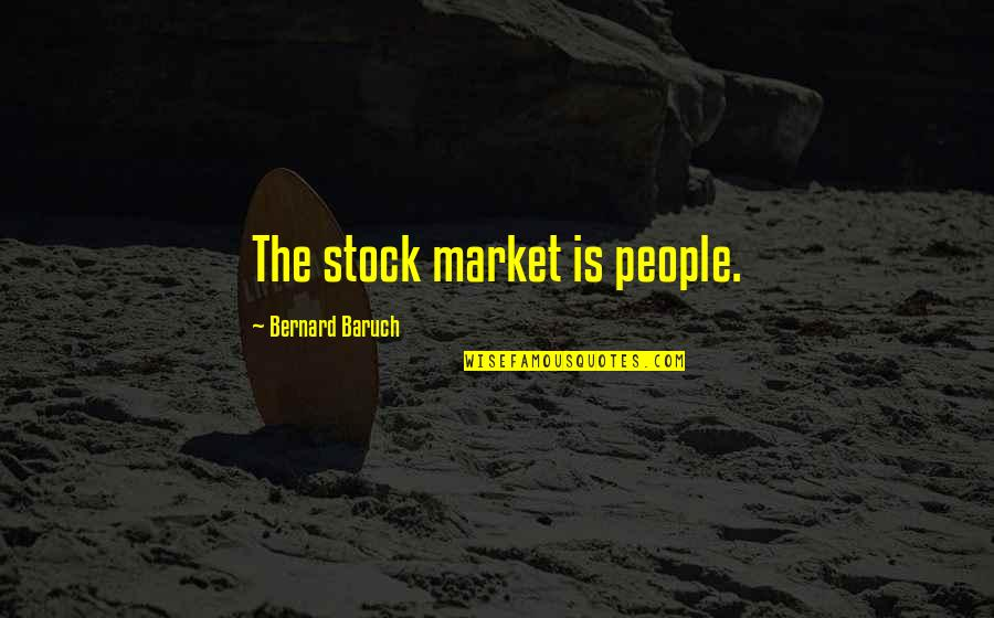 The Stock Market Quotes By Bernard Baruch: The stock market is people.