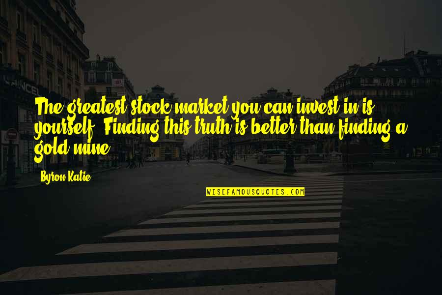 The Stock Market Quotes By Byron Katie: The greatest stock market you can invest in