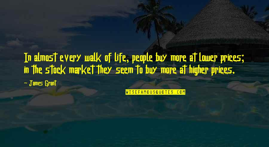 The Stock Market Quotes By James Grant: In almost every walk of life, people buy