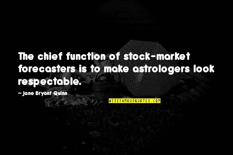 The Stock Market Quotes By Jane Bryant Quinn: The chief function of stock-market forecasters is to