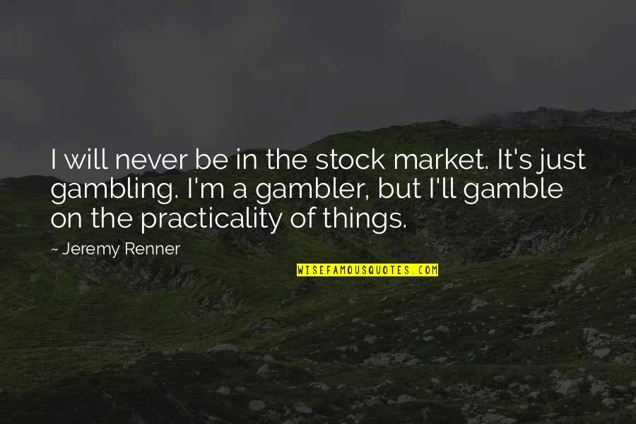 The Stock Market Quotes By Jeremy Renner: I will never be in the stock market.