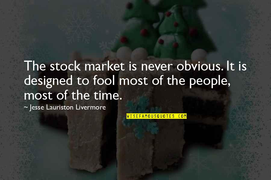 The Stock Market Quotes By Jesse Lauriston Livermore: The stock market is never obvious. It is