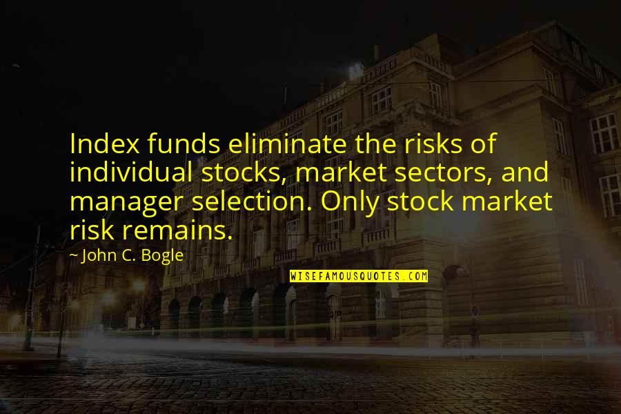 The Stock Market Quotes By John C. Bogle: Index funds eliminate the risks of individual stocks,