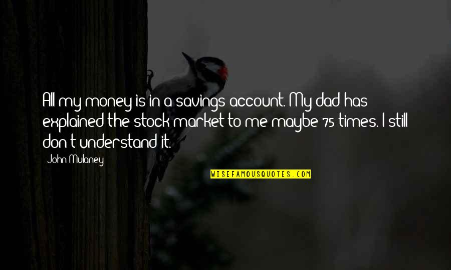 The Stock Market Quotes By John Mulaney: All my money is in a savings account.