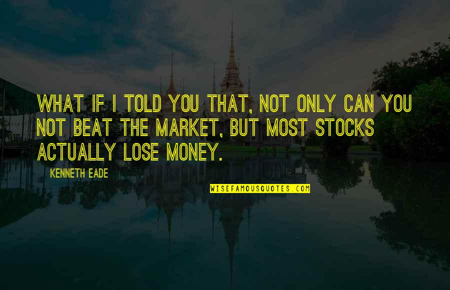 The Stock Market Quotes By Kenneth Eade: What if I told you that, not only