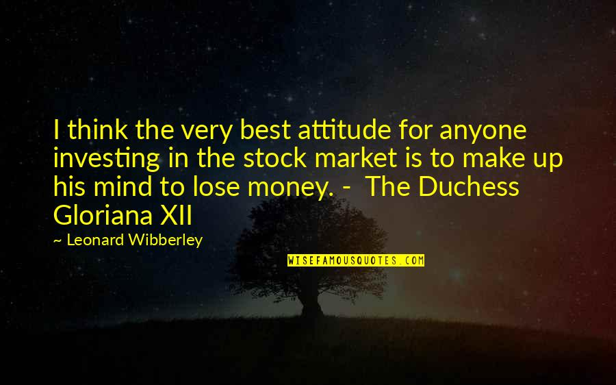 The Stock Market Quotes By Leonard Wibberley: I think the very best attitude for anyone