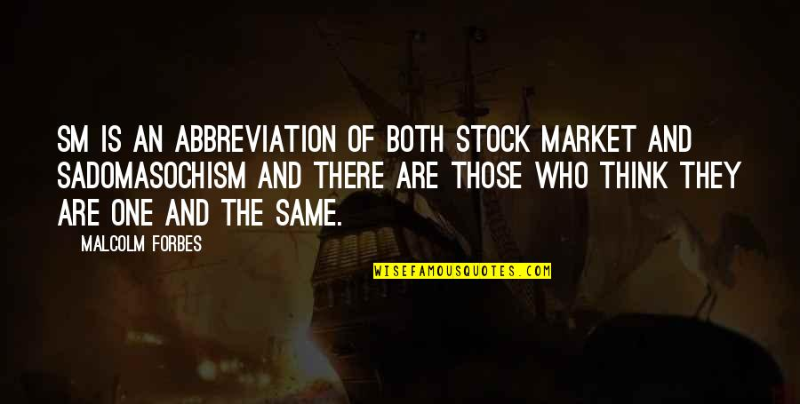 The Stock Market Quotes By Malcolm Forbes: SM is an abbreviation of both stock market