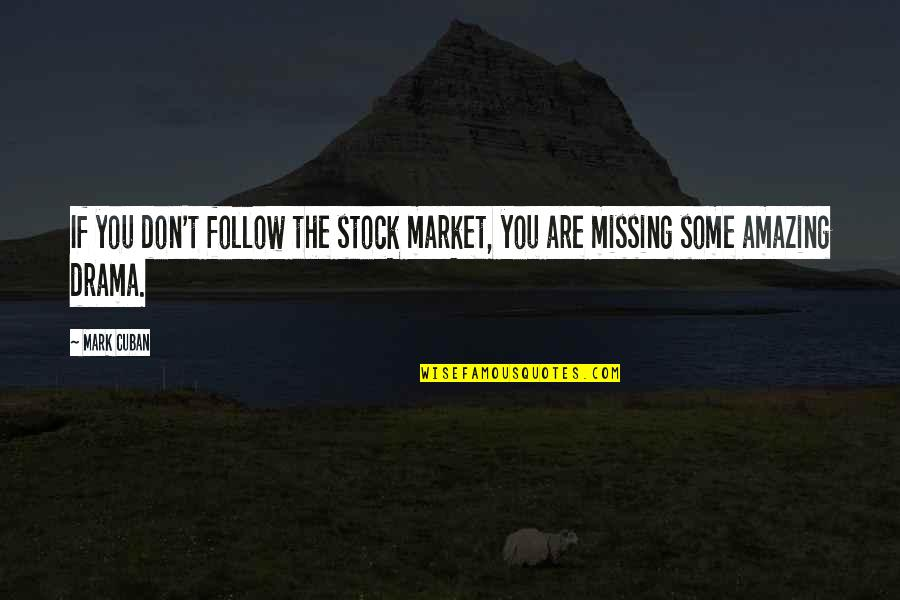 The Stock Market Quotes By Mark Cuban: If you don't follow the stock market, you