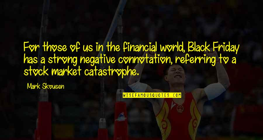 The Stock Market Quotes By Mark Skousen: For those of us in the financial world,