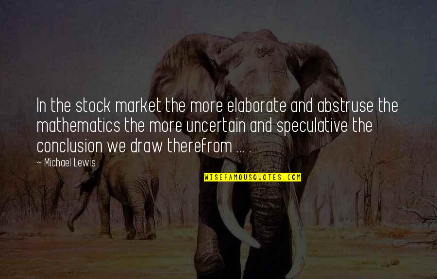The Stock Market Quotes By Michael Lewis: In the stock market the more elaborate and