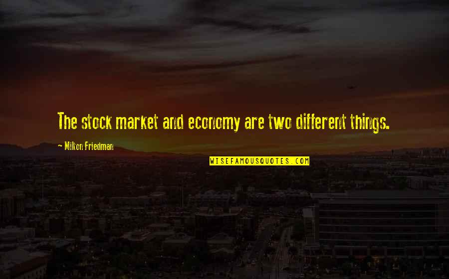 The Stock Market Quotes By Milton Friedman: The stock market and economy are two different