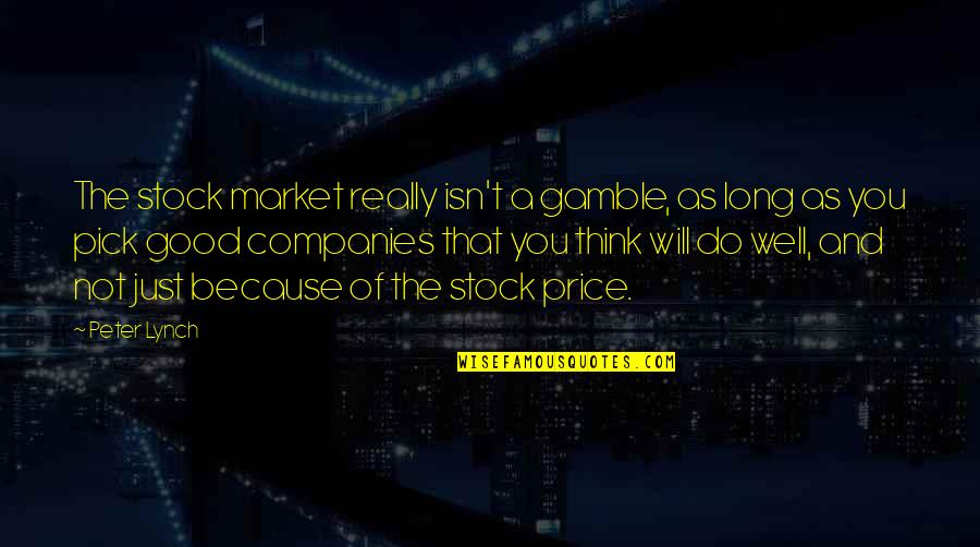 The Stock Market Quotes By Peter Lynch: The stock market really isn't a gamble, as