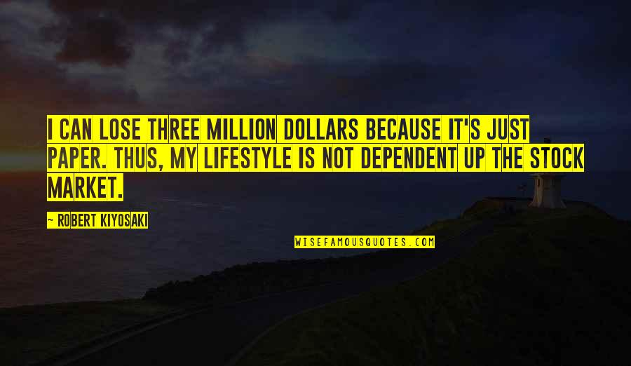 The Stock Market Quotes By Robert Kiyosaki: I can lose three million dollars because it's