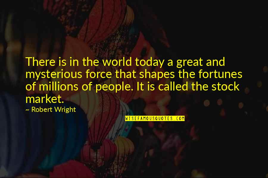 The Stock Market Quotes By Robert Wright: There is in the world today a great