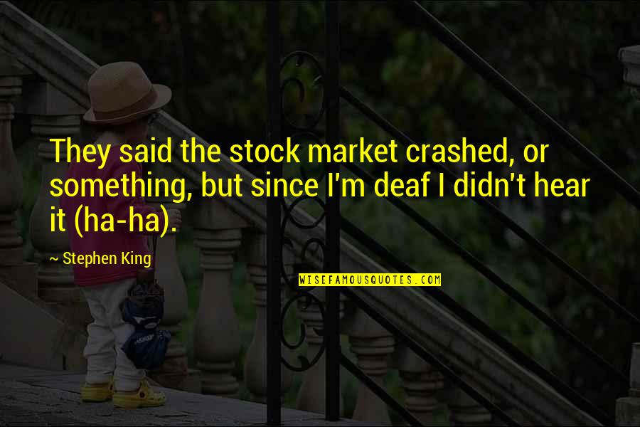 The Stock Market Quotes By Stephen King: They said the stock market crashed, or something,