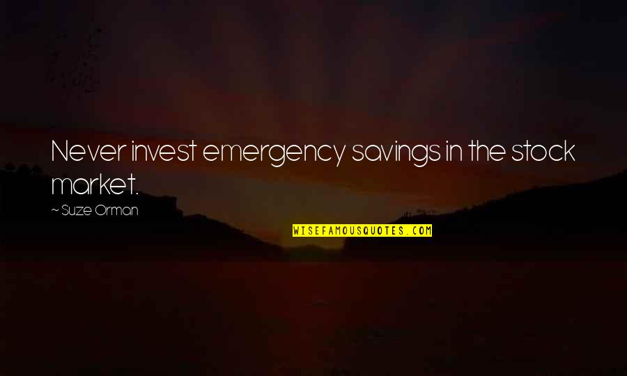 The Stock Market Quotes By Suze Orman: Never invest emergency savings in the stock market.