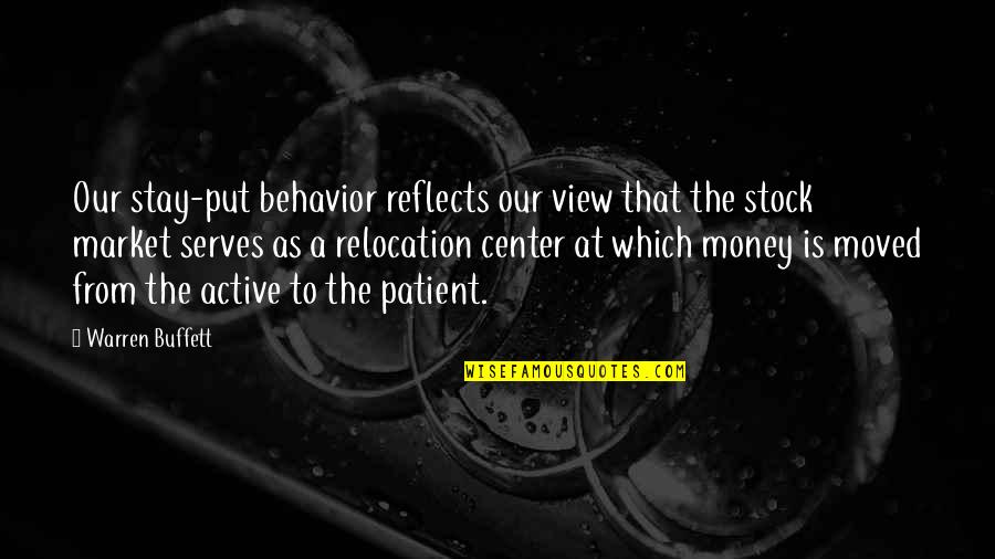 The Stock Market Quotes By Warren Buffett: Our stay-put behavior reflects our view that the