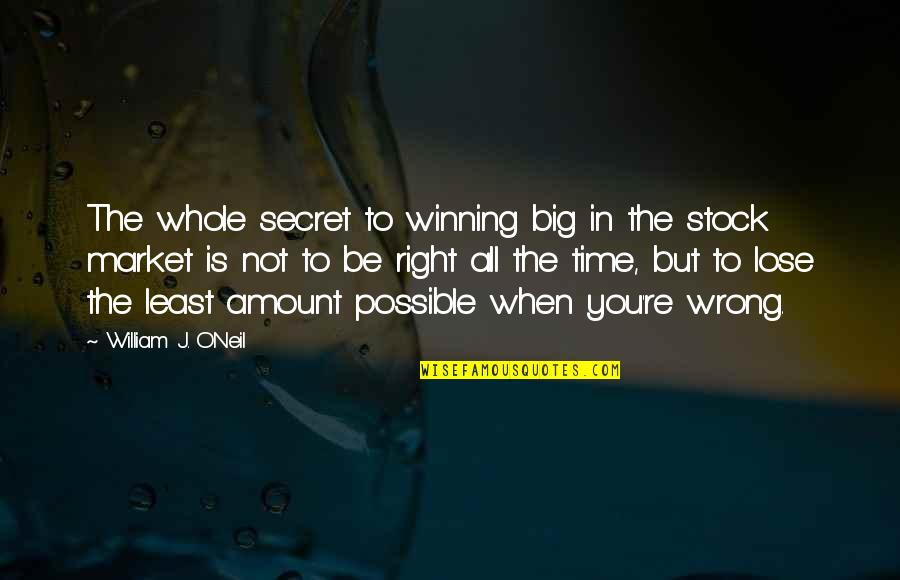 The Stock Market Quotes By William J. O'Neil: The whole secret to winning big in the