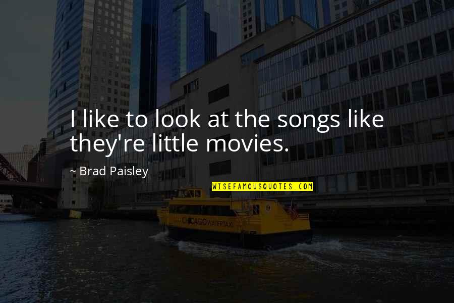 The Story Of David Gale Quotes By Brad Paisley: I like to look at the songs like