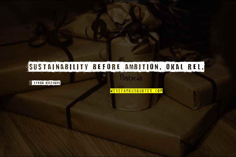 The Story Of David Gale Quotes By Lynda Williams: Sustainability before ambition. Okal Rel.