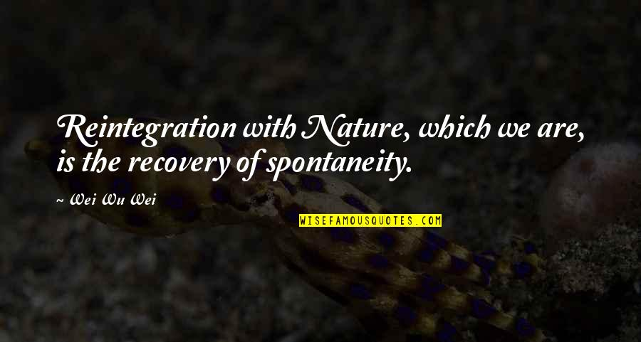 The Story Of David Gale Quotes By Wei Wu Wei: Reintegration with Nature, which we are, is the