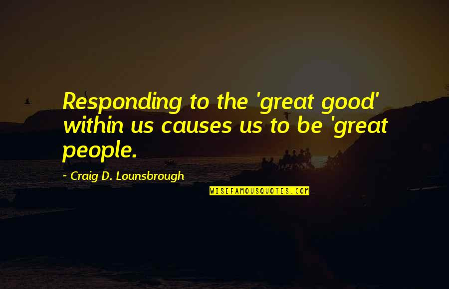The Story So Far Love Quotes By Craig D. Lounsbrough: Responding to the 'great good' within us causes