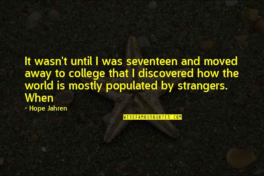 The Story So Far Love Quotes By Hope Jahren: It wasn't until I was seventeen and moved